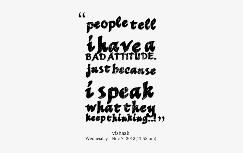 Cool Attitude Quotes Png Hd Images Wallpaper For Downloads Have Bad Attitude Quotes Png Image Transparent Png Free Download On Seekpng