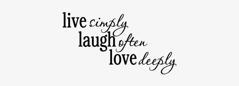 Live Laugh Love Passions Wall Quotes Decal Live Simply Laugh Often Love Deeply Quote Png Image Transparent Png Free Download On Seekpng