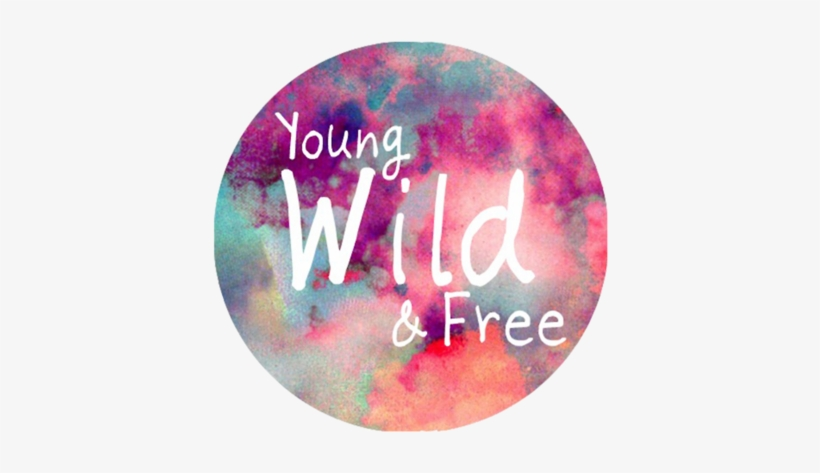 Free Young And Wild Image Living Young Wild And Free Quotes Png