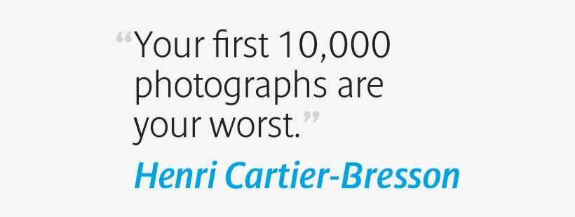 50 Inspirational Photography Quotes By Famous Photographers Your First 1000 Photographs Are Your Worst Png Image Transparent Png Free Download On Seekpng