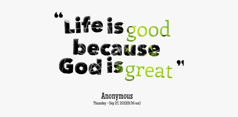 0 Comments Life Is Good God Is Good Quotes Png Image Transparent Png Free Download On Seekpng