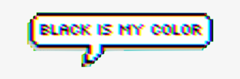 Glitch Black Tumblr Aesthetic Sticker By Hdh Black Is My Colour Png Image Transparent Png Free Download On Seekpng